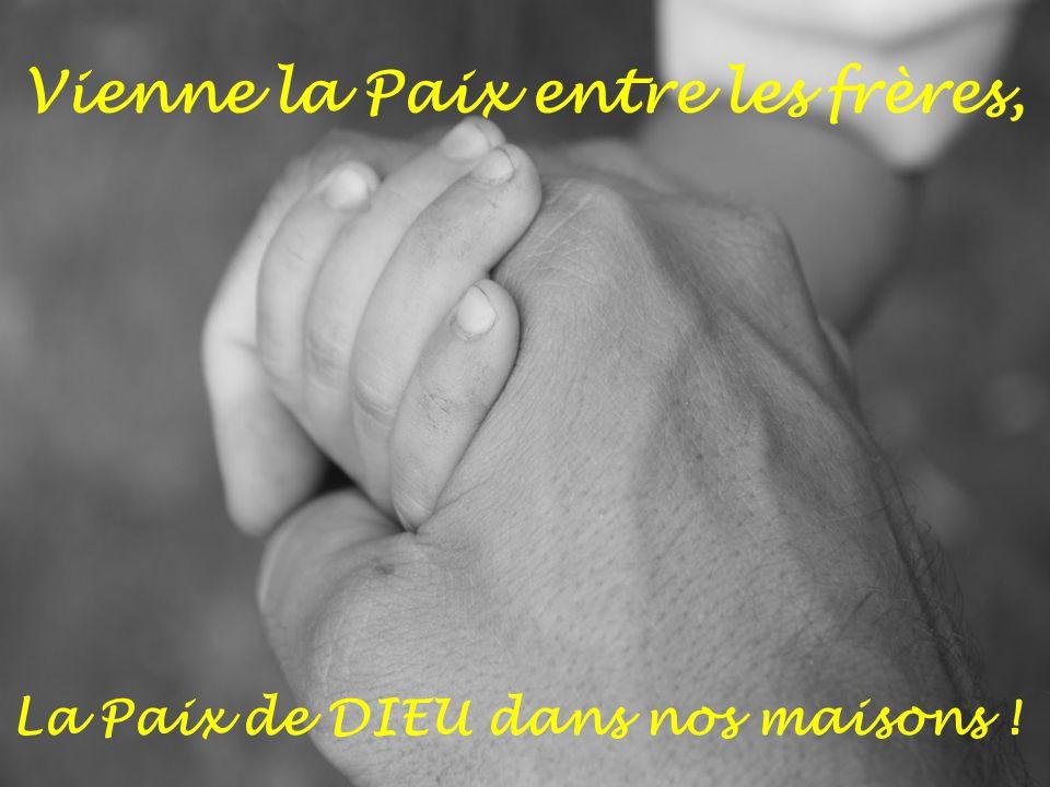 Vienne la Paix entre les frères, La Paix de DIEU dans nos maisons !