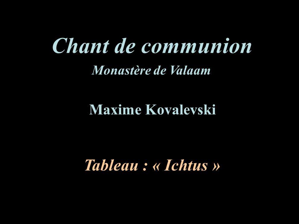 Chant de communion Monastère de Valaam Tableau : « Ichtus » Maxime Kovalevski