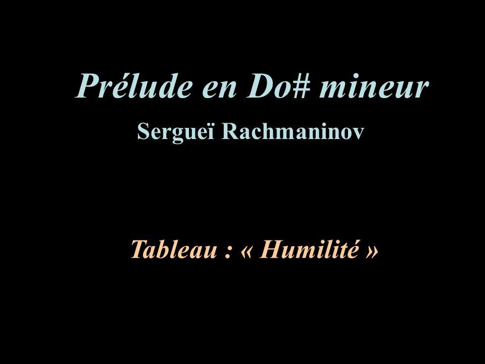 Prélude en Do# mineur Sergueï Rachmaninov Tableau : « Humilité »