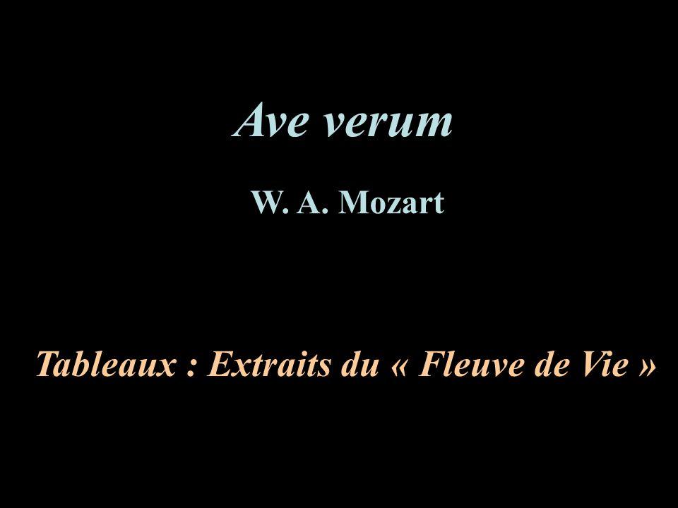 Ave verum Tableaux : Extraits du « Fleuve de Vie » W. A. Mozart