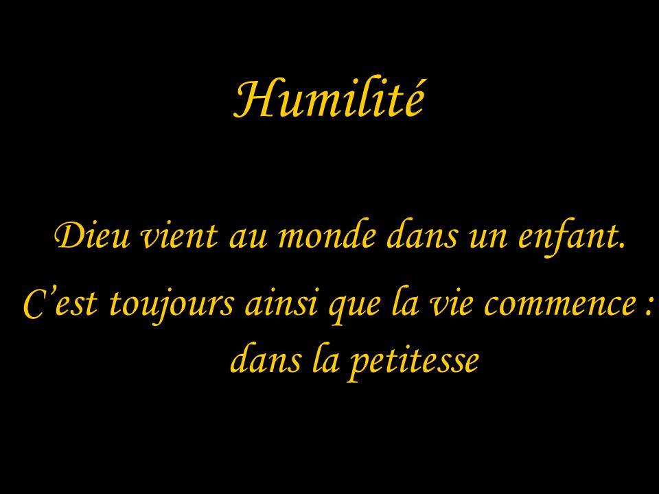 Humilité Dieu vient au monde dans un enfant. Cest toujours ainsi que la vie commence : dans la petitesse