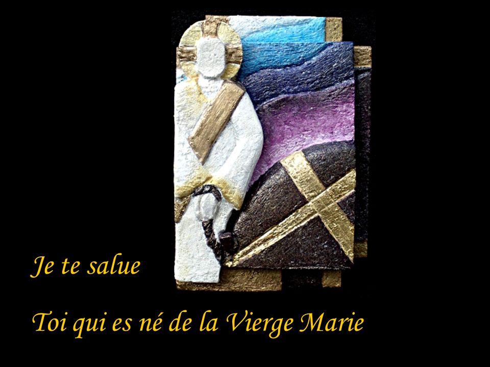 Je te salue Toi qui es né de la Vierge Marie