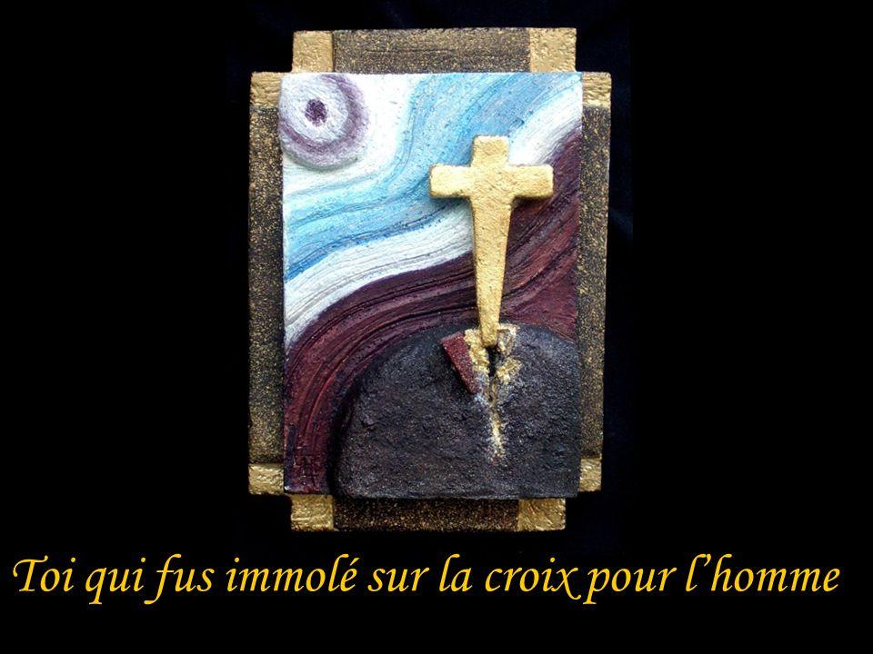 Toi qui fus immolé sur la croix pour lhomme