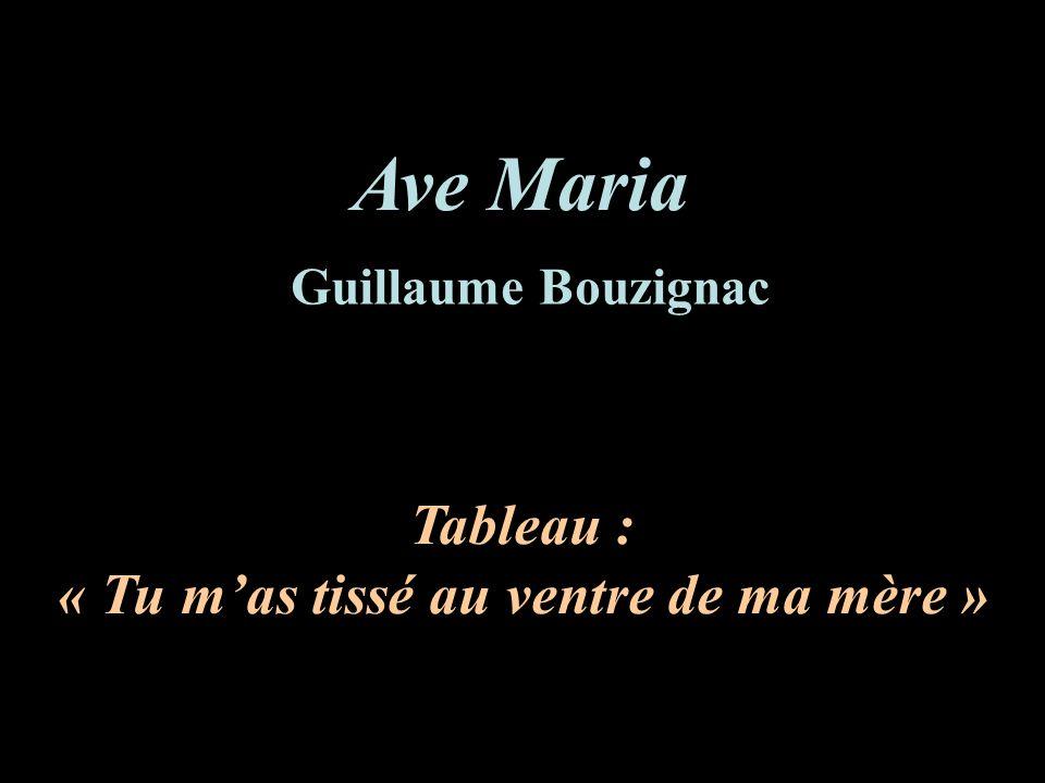 Ave Maria Tableau : « Tu mas tissé au ventre de ma mère » Guillaume Bouzignac