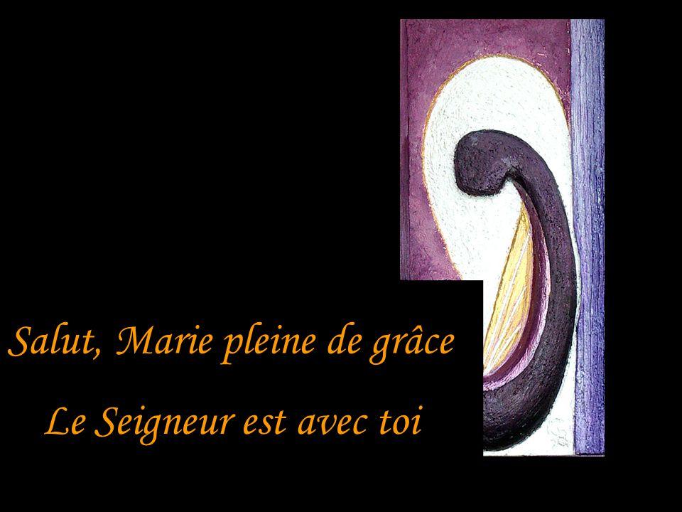 Salut, Marie pleine de grâce Le Seigneur est avec toi