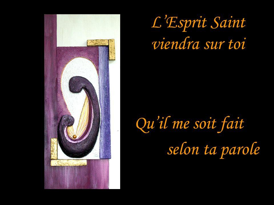Quil me soit fait selon ta parole LEsprit Saint viendra sur toi