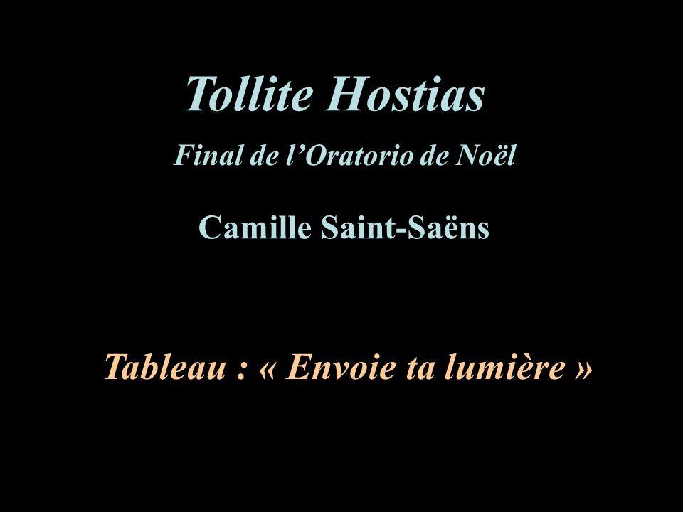 Tollite Hostias Tableau : « Envoie ta lumière » Camille Saint-Saëns Final de lOratorio de Noël