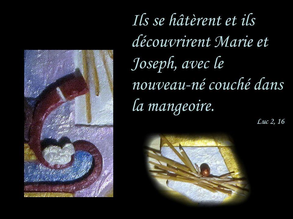 Ils se hâtèrent et ils découvrirent Marie et Joseph, avec le nouveau-né couché dans la mangeoire. Luc 2, 16