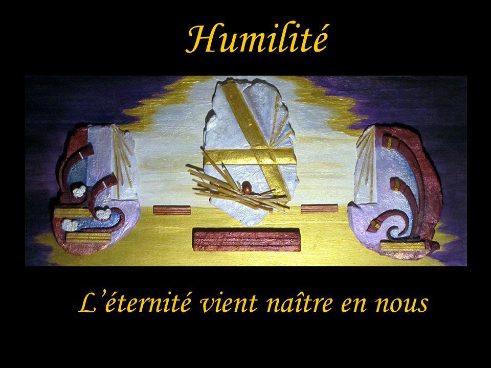 Humilité Léternité vient naître en nous