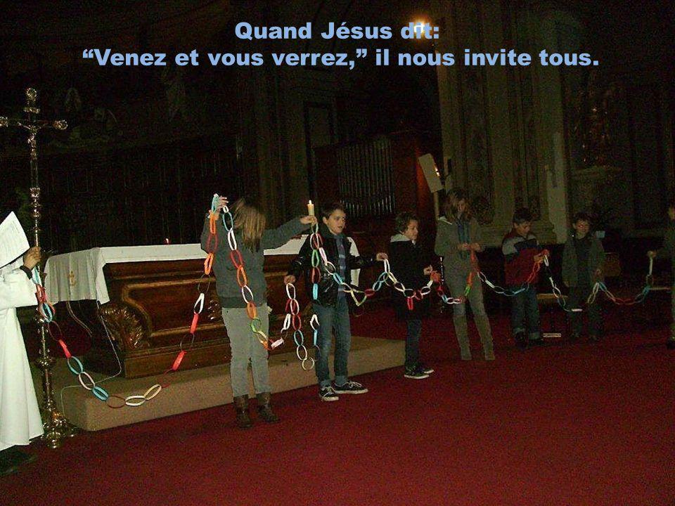 Quand Jésus dit: Venez et vous verrez, il nous invite tous.