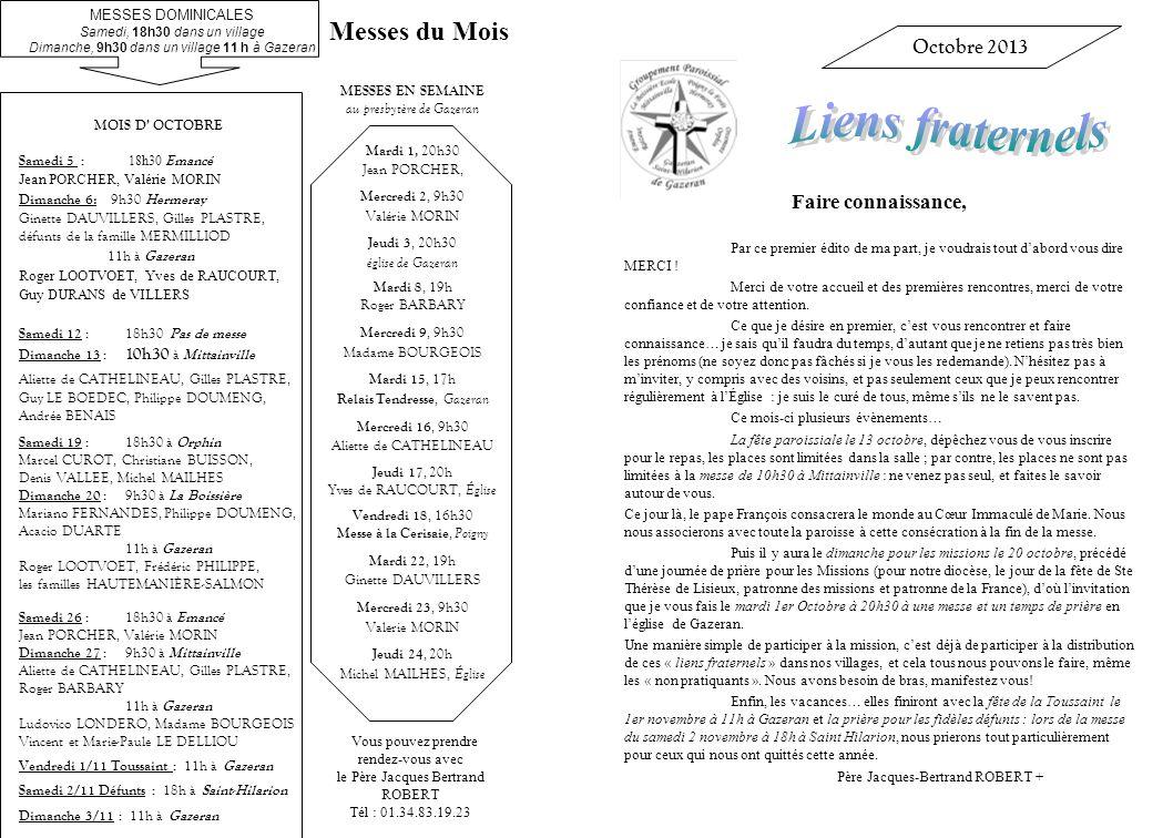 Vous pouvez prendre rendez-vous avec le Père Jacques Bertrand ROBERT Tél : 01.34.83.19.23 MESSES EN SEMAINE au presbytère de Gazeran Mardi 1, 20h30 Je