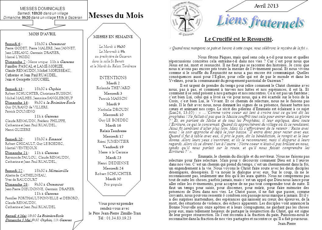 Vous pouvez prendre rendez-vous avec le Père Jean-Pierre Zimille-Tran Tél : 01.34.83.19.23 MESSES EN SEMAINE Le Mardi à 9h30 Le Mercredi à 9h au presb
