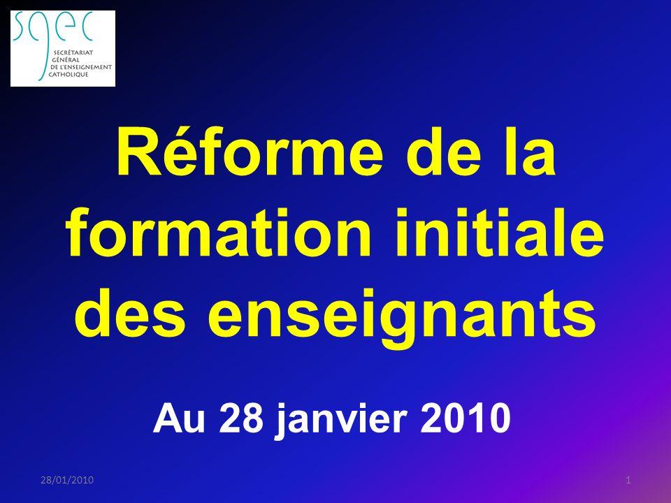 Réforme de la formation initiale des enseignants 128/01/2010 Au 28 janvier 2010