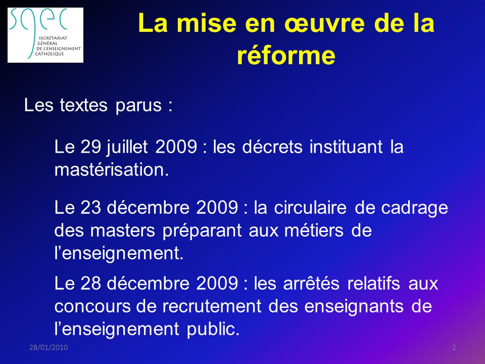 La mise en œuvre de la réforme 228/01/2010 Les textes parus : Le 29 juillet 2009 : les décrets instituant la mastérisation.