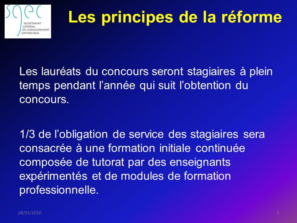 Les principes de la réforme 528/01/2010 Les lauréats du concours seront stagiaires à plein temps pendant lannée qui suit lobtention du concours.