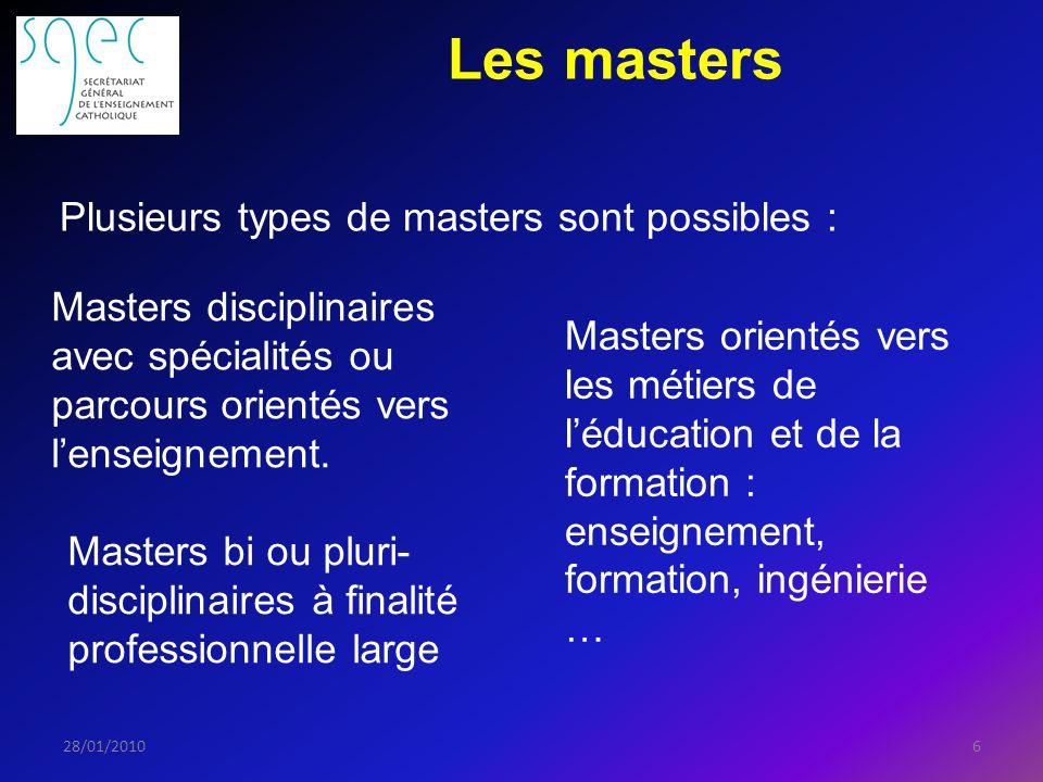 Les masters 628/01/2010 Plusieurs types de masters sont possibles : Masters disciplinaires avec spécialités ou parcours orientés vers lenseignement.