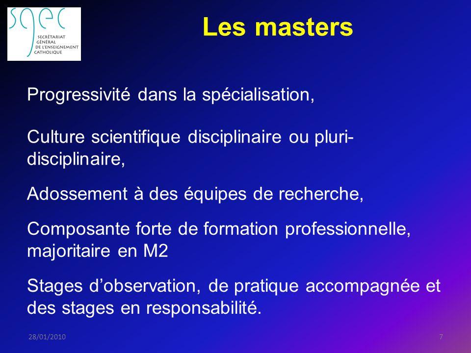 Les masters 728/01/2010 Progressivité dans la spécialisation, Culture scientifique disciplinaire ou pluri- disciplinaire, Adossement à des équipes de recherche, Composante forte de formation professionnelle, majoritaire en M2 Stages dobservation, de pratique accompagnée et des stages en responsabilité.