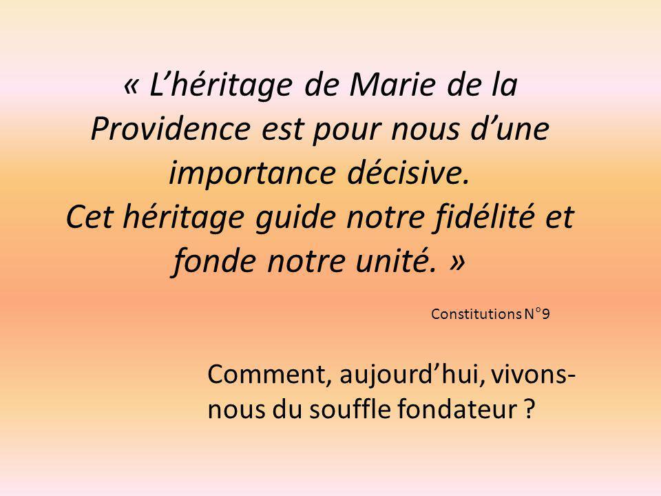 « Lhéritage de Marie de la Providence est pour nous dune importance décisive. Cet héritage guide notre fidélité et fonde notre unité. » Comment, aujou