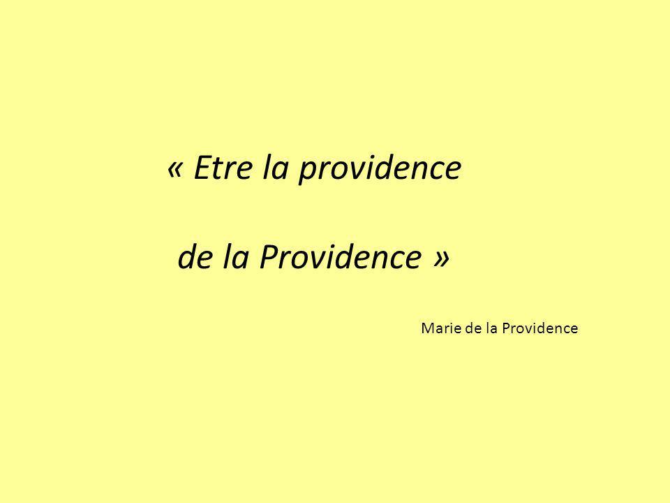 « Etre la providence de la Providence » Marie de la Providence