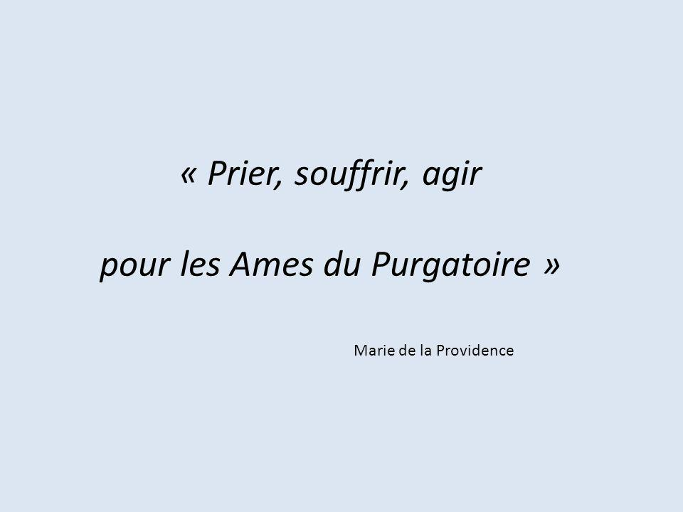 « Prier, souffrir, agir pour les Ames du Purgatoire » Marie de la Providence