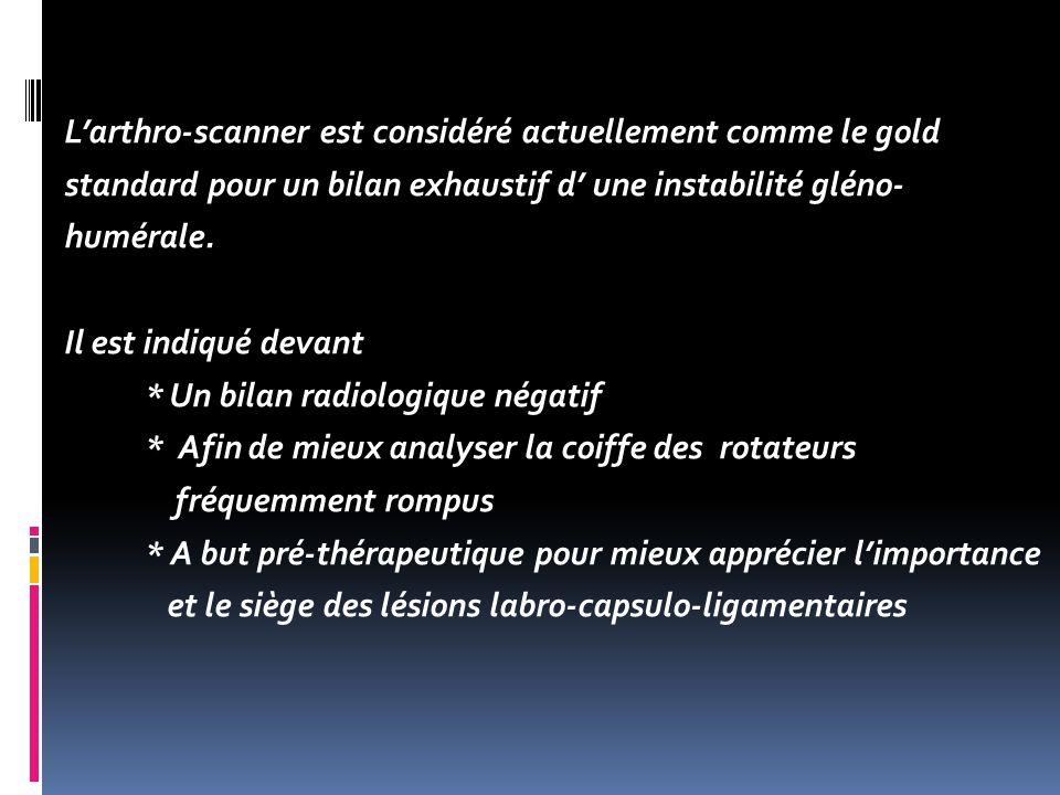 Larthro-scanner est considéré actuellement comme le gold standard pour un bilan exhaustif d une instabilité gléno- humérale.