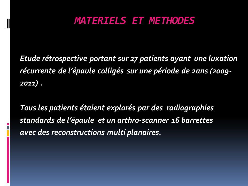 MATERIELS ET METHODES Etude rétrospective portant sur 27 patients ayant une luxation récurrente de lépaule colligés sur une période de 2ans (2009- 2011).