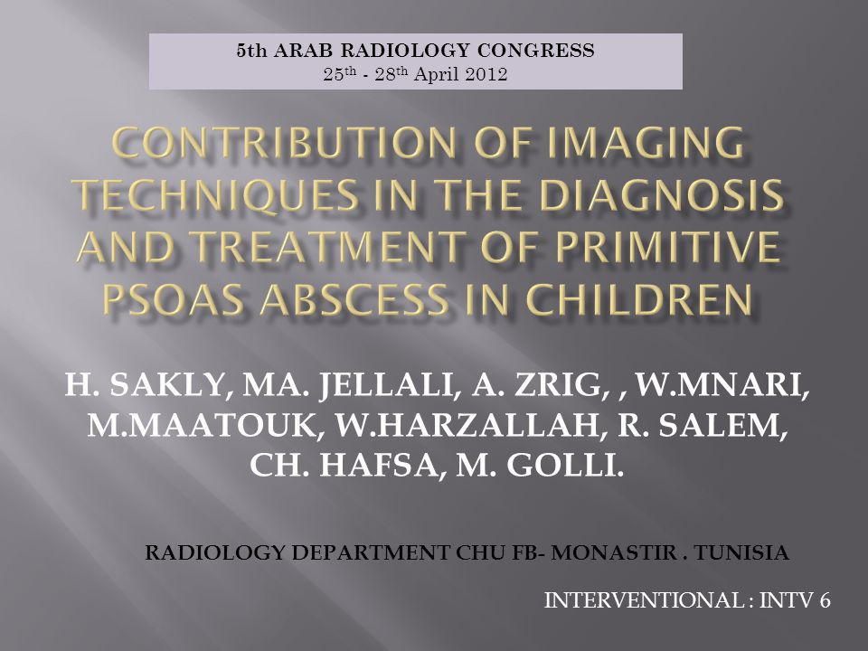 H. SAKLY, MA. JELLALI, A. ZRIG,, W.MNARI, M.MAATOUK, W.HARZALLAH, R. SALEM, CH. HAFSA, M. GOLLI. 5th ARAB RADIOLOGY CONGRESS 25 th - 28 th April 2012