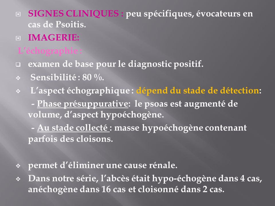 SIGNES CLINIQUES : peu spécifiques, évocateurs en cas de Psoitis. IMAGERIE: Léchographie : examen de base pour le diagnostic positif. Sensibilité : 80