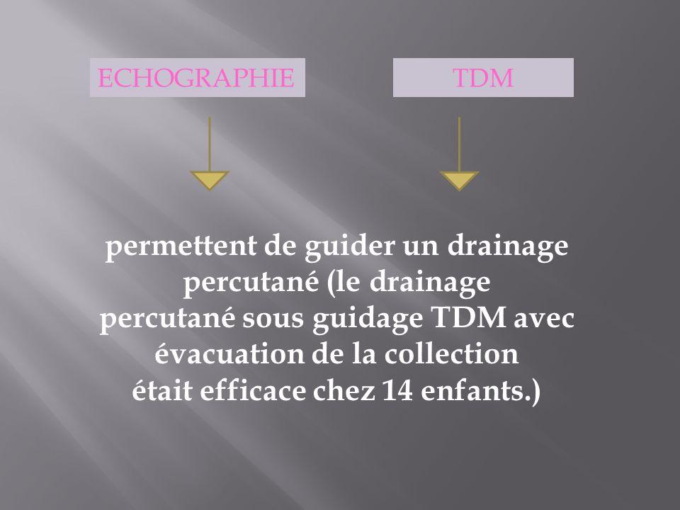 TDMECHOGRAPHIE permettent de guider un drainage percutané (le drainage percutané sous guidage TDM avec évacuation de la collection était efficace chez