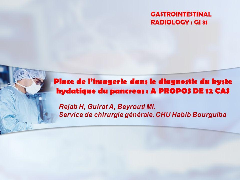 Place de limagerie dans le diagnostic du kyste hydatique du pancreas : A PROPOS DE 12 CAS Rejab H, Guirat A, Beyrouti MI.