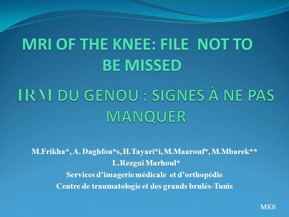M.Frikha*, A. Daghfou*s, H.Tayari*i, M.Maarouf*, M.Mbarek** L.Rezgui Marhoul* Services dimagerie médicale et dorthopédie Centre de traumatologie et de