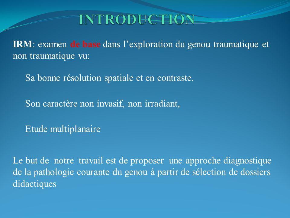 IRM: examen de base dans lexploration du genou traumatique et non traumatique vu: Sa bonne résolution spatiale et en contraste, Son caractère non inva
