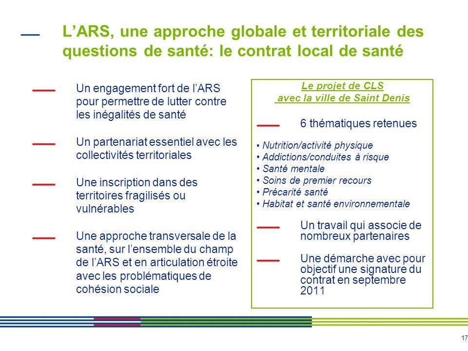 17 LARS, une approche globale et territoriale des questions de santé: le contrat local de santé Un engagement fort de lARS pour permettre de lutter co