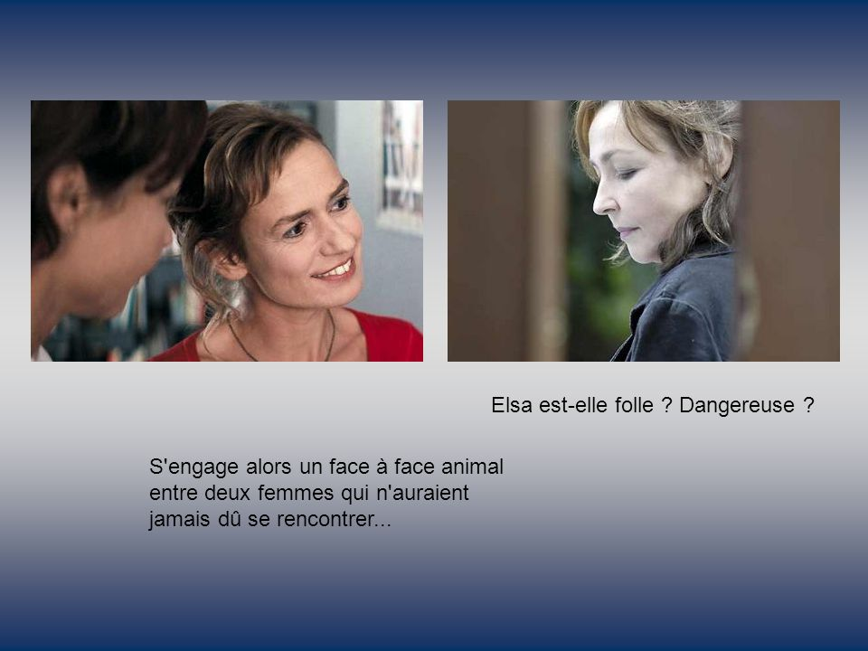 En s introduisant dans la vie de la fillette, Elsa rencontre sa mère, Claire Vigneaux, qui s inquiète du comportement étrange de cette femme qui rode autour de sa fille Sandrine Bonnaire Claire