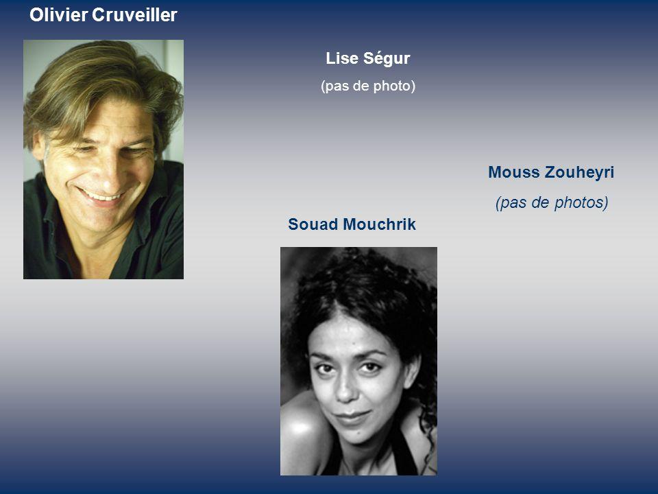 Olivier Cruveiller Lise Ségur (pas de photo) Mouss Zouheyri (pas de photos) Souad Mouchrik