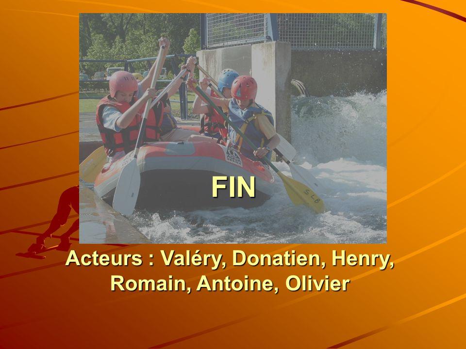 FIN Acteurs : Valéry, Donatien, Henry, Romain, Antoine, Olivier