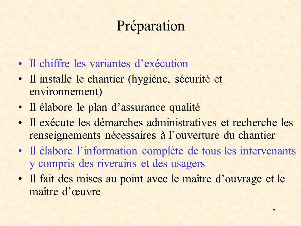 7 Préparation Il chiffre les variantes dexécution Il installe le chantier (hygiène, sécurité et environnement) Il élabore le plan dassurance qualité I