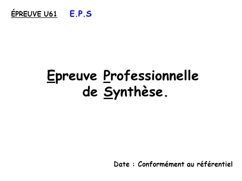 Epreuve Professionnelle de Synthèse. Date : Conformément au référentiel ÉPREUVE U61 E.P.S