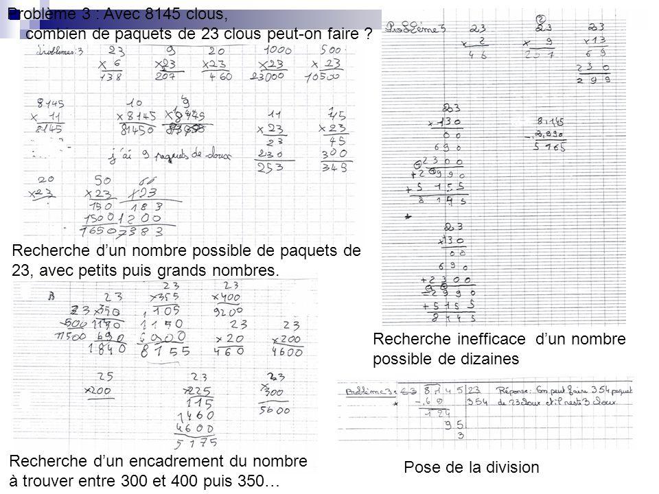 Canevas V) Les trois premières recherches sont exposées à la classe, la solution nest pas obtenue, un débat sinstalle entre les élèves Les élèves qui ont déjà une maîtrise plus poussée de la division devraient faire avancer le débat vers ce type de raisonnement : En 81 centaines on peut faire 3 centaines de paquets de 23 300 x 23 = 6900 8145 – 6900 = 1245 En 124 dizaines on peut faire 5 dizaines de paquets de 23 50 x 23 = 1150 1245 – 1150 = 95 En 95 on peut faire 4 paquets de 23 4 x 23 = 92 95 – 92 = 3 On peut donc faire 3 centaines + 5 dizaines + 4 paquets = 354 paquets et il en reste 3.