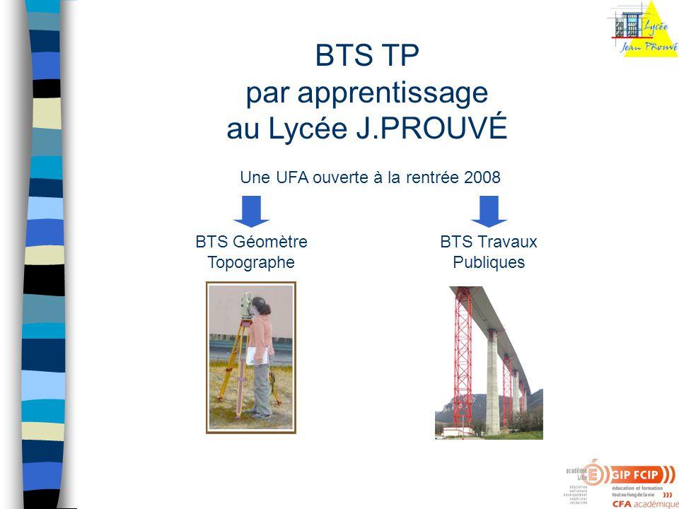 BTS TP par apprentissage au Lycée J.PROUVÉ Une UFA ouverte à la rentrée 2008 BTS Géomètre Topographe BTS Travaux Publiques