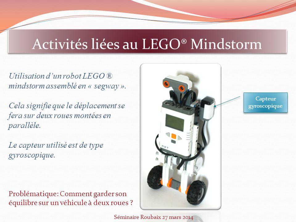 Activités liées au LEGO® Mindstorm Utilisation dun robot LEGO ® mindstorm assemblé en « segway ». Cela signifie que le déplacement se fera sur deux ro