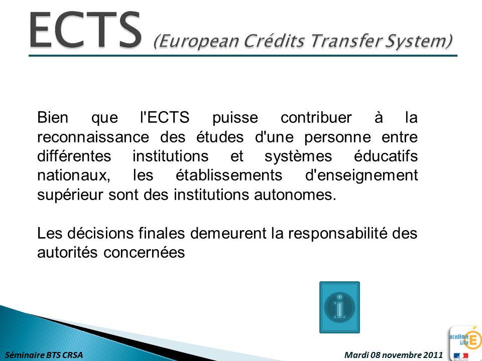Séminaire BTS CRSA Mardi 08 novembre 2011 Conformément au décret n°2007-540 du 11 avril 2007 du journal officiel modifiant le décret n°95-665 du 9 mai 1995 portant règlement général du brevet de technicien supérieur : l obtention du brevet de technicien supérieur emporte l acquisition de cent vingt crédits européens.