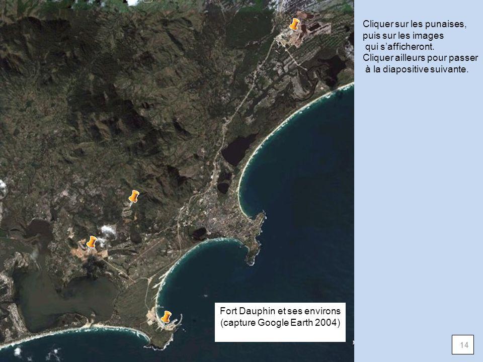 14 Cliquer sur les punaises, puis sur les images qui safficheront. Cliquer ailleurs pour passer à la diapositive suivante. Fort Dauphin et ses environ