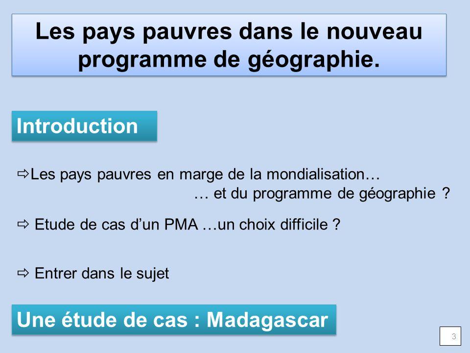 Introduction Les pays pauvres en marge de la mondialisation… … et du programme de géographie ? Etude de cas dun PMA …un choix difficile ? Entrer dans