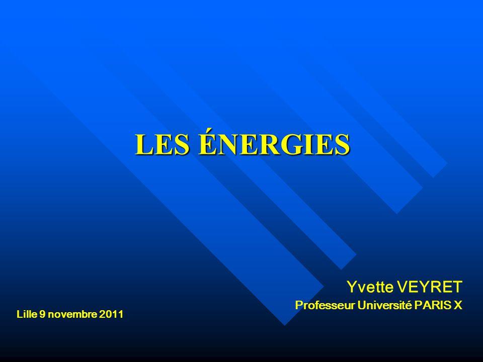 LES ÉNERGIES Yvette VEYRET Professeur Université PARIS X Lille 9 novembre 2011