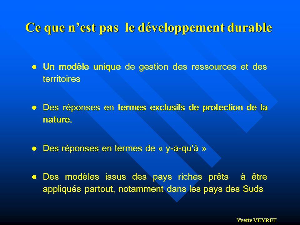 Yvette VEYRET Ce que nest pas le développement durable l Un modèle unique de gestion des ressources et des territoires l Des réponses en termes exclus