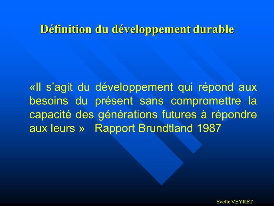 Yvette VEYRET Définition du développement durable «Il sagit du développement qui répond aux besoins du présent sans compromettre la capacité des génér