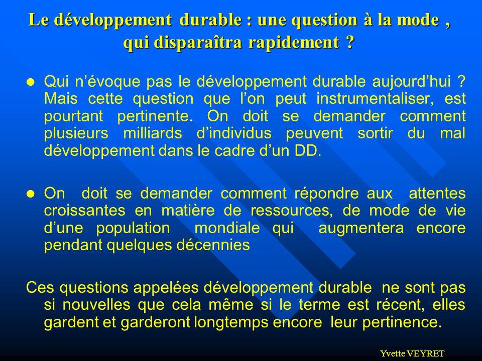 Yvette VEYRET Le développement durable : une question à la mode, qui disparaîtra rapidement ? l Qui névoque pas le développement durable aujourdhui ?