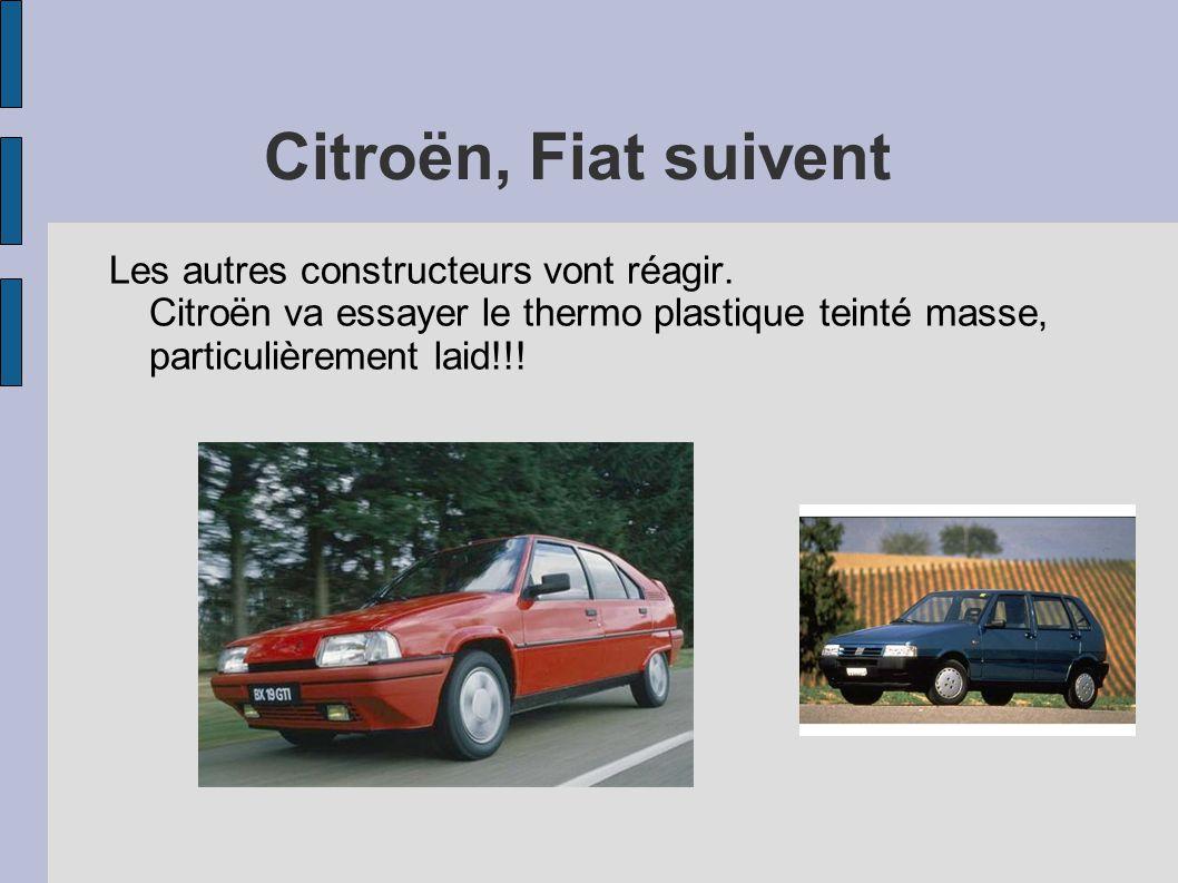 Citroën, Fiat suivent Les autres constructeurs vont réagir. Citroën va essayer le thermo plastique teinté masse, particulièrement laid!!!