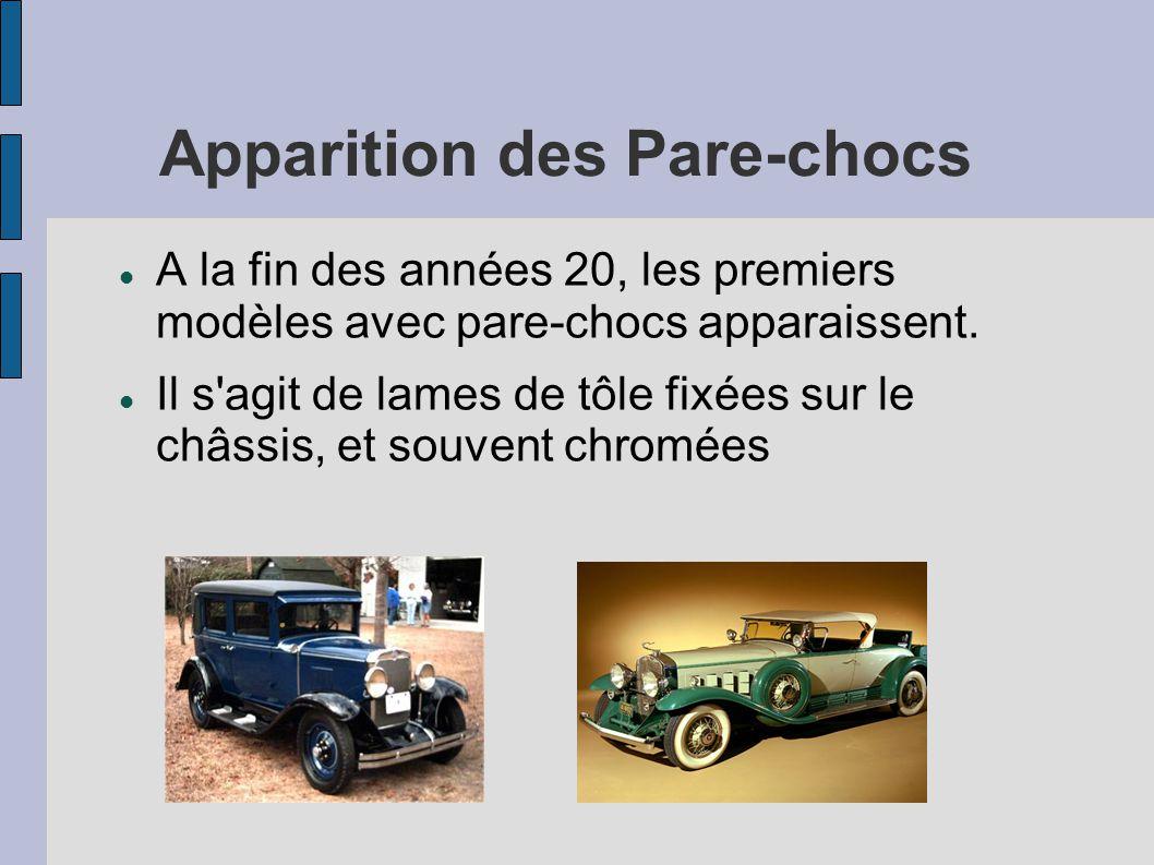 Apparition des Pare-chocs A la fin des années 20, les premiers modèles avec pare-chocs apparaissent. Il s'agit de lames de tôle fixées sur le châssis,